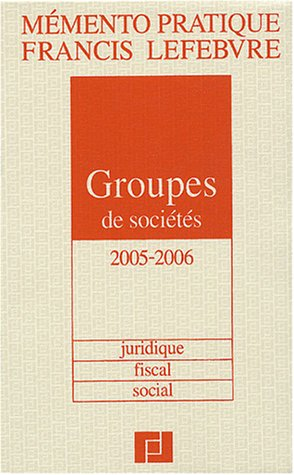 Mémento Groupes de sociétés 2005/2006 : Juridique, fiscal, social par Rédaction EFL