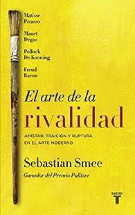 El arte de la Rivalidad: Amistad, traición y ruptura en el arte contemporáneo par Sebastian Smee