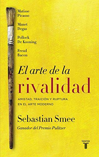 El arte de la Rivalidad: Amistad, traición y ruptura en el arte contemporáneo (Pensamiento) por Sebastian Smee