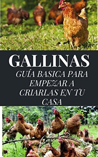 GALLINAS: GUÍA BÁSICA PARA EMPEZAR A CRIARLAS EN TU CASA (AUTOSUFICIENCIA ECOLÓGICA nº 1) (Spanish Edition)