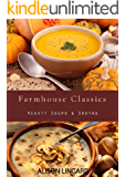 Farmhouse Classics - Hearty Soups & Broths: 70 classic homemade soup and broth recipes straight from the farmhouse to your kitchen (English Edition)