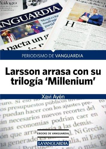Larsson arrasa con su trilogía 'Millennium' por Xavi Ayén
