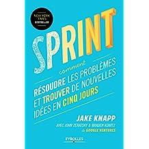 Sprint: Comment résoudre les problèmes et trouver de nouvelles idées en cinq jours (French Edition)