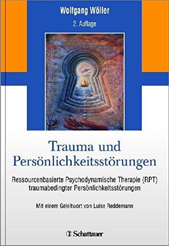 Trauma und Persönlichkeitsstörungen: Ressourcenbasierte Psychodynamische Therapie (RPT) traumabedingter Persönlichkeitsstörungen