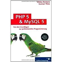 PHP 5 und MySQL 5: Grundlagen und gemeinsamer Einsatz, Schritt für Schritt zur professionellen Web-Applikation, zahlreiche Praxisbeispiele (Blogs, ... Verbindung mit AJAX) (Galileo Computing)