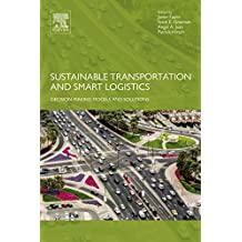 Sustainable Transportation and Smart Logistics: Decision-Making Models and Solutions (English Edition)