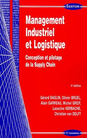 Management Industriel et Logistique : Conception et pilotage de la Supply Chain par Gérard Baglin