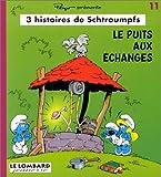 3 Histoires de Schtroumpfs, tome 11 - Le puits aux échanges