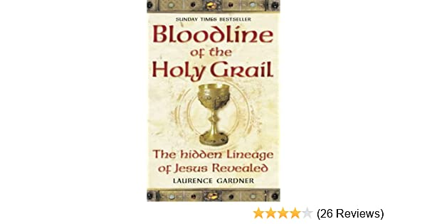 Bloodline of The Holy Grail: The Hidden Lineage of Jesus