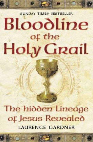 Bloodline of The Holy Grail: The Hidden Lineage of Jesus Revealed par Laurence Gardner