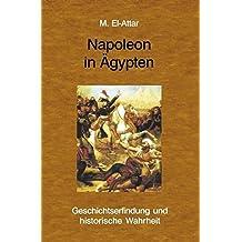 Napoleon in Ägypten: Geschichtserfindung und historische Wahrheit