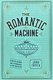 The Romantic Machine - Utopian Science and Technology after Napoleon - John Tresch