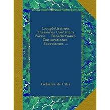 Locupletissimus Thesaurus Continens Varias ... Benedictiones, Coniurationes, Exorcismos ...