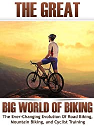 The Great Big World of Biking: The Ever-Changing Evolution of Road Biking, Mountain Biking, and Cyclist Training (How To Bike Book 1) (English Edition)