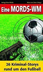 Eine Mords-WM. 26 Kriminal-Storys rund um den Fußball