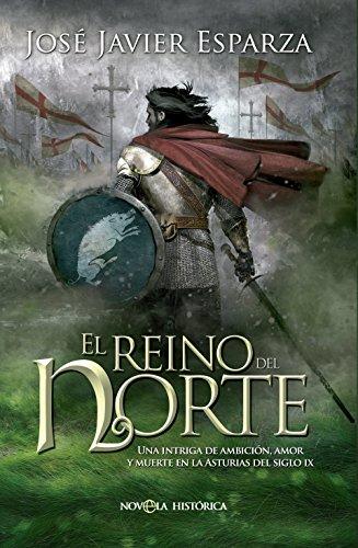 El Reino Del Norte (Novela histórica) por José Javier Esparza Torres