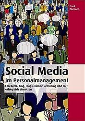 Social Media im Personalmanagement: Facebook, Xing, Blogs, Mobile Recruiting und Co. erfolgreich einsetzen (mitp Business)