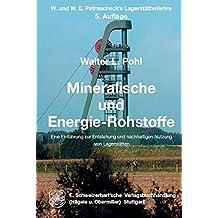 Mineralische und  Energie-Rohstoffe: Eine Einführung zur Entstehung und nachhaltigen Nutzung von Lagerstätten. W. und W. E. Petrascheck's Lagerstättenlehre