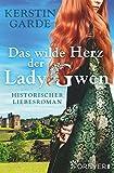 Buchinformationen und Rezensionen zu Das wilde Herz der Lady Gwen von Kerstin Garde