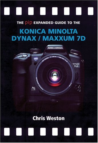 the-pip-expanded-guide-to-the-konica-minolta-dynax-maxxum-7d-pip-expanded-guide-series-by-chris-west
