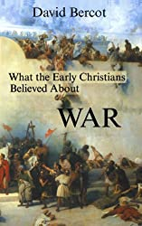 What the Early Christians Believed About War