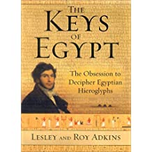 The Keys of Egypt: The Obsession to Decipher Egyptian Hieroglyphs by Lesley Adkins (2000-10-01)