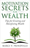 Motivation Secrets for Wealth: Tips for Creating and Manifesting Wealth (Success, Millionaire, Prosperity, Make Money)