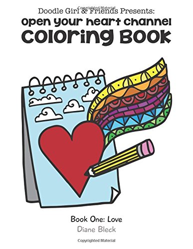 Doodle Girl & Friends Presents:: Open Your Heart Channel Coloring Book: Volume 1 (Book One: Love)