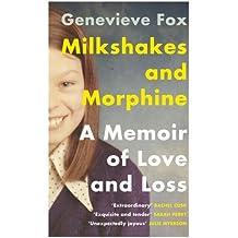 Milkshakes and Morphine: A Memoir of Love and Loss