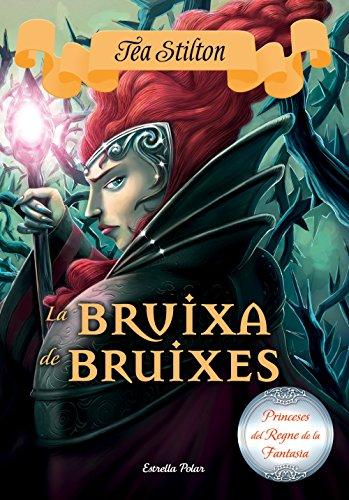La bruixa de bruixes: Princeses del Regne de la Fantasia 13 (Catalan Edition) por Tea Stilton