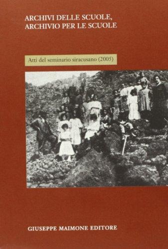 Archivi delle scuole, archivio per la scuola. Atti del Seminario siracusano (2005) (Storia)
