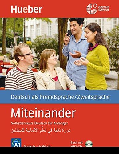 Download Miteinander Arabische Ausgabe: Selbstlernkurs Deutsch für Anfänger - دورة ذاتية في تعلُّم الألـمانية للمبتدئين / Buch mit 4 Audio-CDs