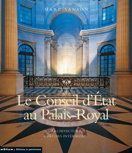 Le Conseil d'Etat au palais-Royal : Architecture Décors intérieurs par Marc Sanson