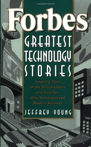 Forbes?? Greatest Technology Stories: Inspiring Tales of the Entrepreneurs and Inventors Who Revolutionized Modern Business by Jeffrey S. Young (1999-08-13)