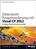 Datenbank-Programmierung mit Visual C# 2012 (Buch + E-Book): Grundlagen,Rezepte,Anwendungsbeispiele