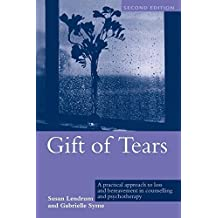 Gift of Tears: A Practical Approach to Loss and Bereavement in Counselling and Psychotherapy by Susan Lendrum (2004-08-20)