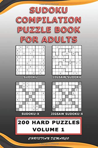 Sudoku Compilation Puzzle Book for Adults – Sudoku, Jigsaw Sudoku, Sudoku-X and Jigsaw Sudoku-X: 200 Hard Compilation Sudoku Puzzles Volume 1 (200 Compilation Hard Sudoku Puzzles) por Christian Demarco