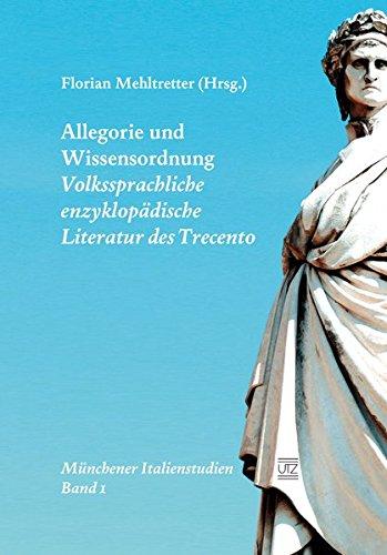 Allegorie und Wissensordnung: Volkssprachliche enzyklopädische Literatur des Trecento (Münchener...