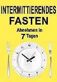 Intermittierendes Fasten: Abnehmen in 7 Tagen  (Intervallfasten, 5 2 Diät, 16 8 Diät, Intermittent Fasting, Fasten für Berufstätige, Fasten, Kurzzeitfasten, Abnehmen)