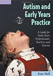 Autism and Early Years Practice: A Guide for Early Years Professionals, Teachers and Parents