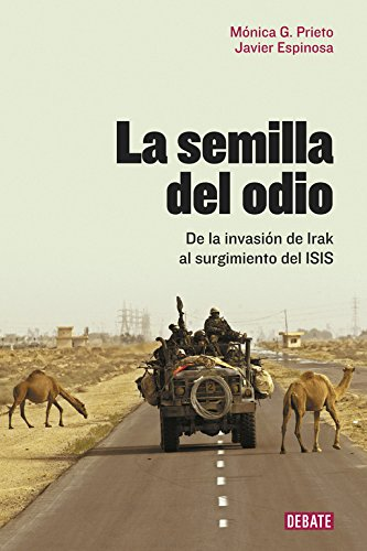 La semilla del odio: De la invasión de Irak al surgimiento del ISIS (Debate) por Mónica G. Prieto