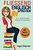 Fließend Englisch sprechen (mit MP3 Audio-Datei): Ein praktischer Konversationskurs