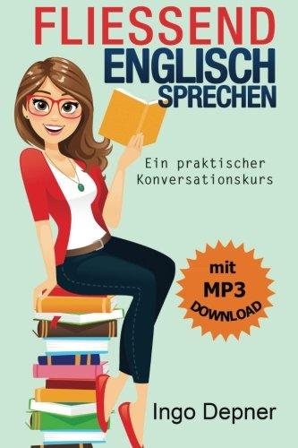 Fließend Englisch sprechen (mit MP3 Audio-Datei): Ein praktischer Konversationskurs (Fließend Englisch)