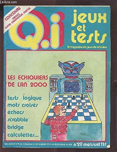 Q.I. JEUX ET TESTS - LE MAGAZINE DES JEUX DE REFLEXION N°29 : LES ECHIQUIERS DE L'AN 2000 / TESTS LOGIQUE, MOTS CROISES, ECHECS, SCRABLE, BRIDGE, CALCULETTES... par COLLECTIF