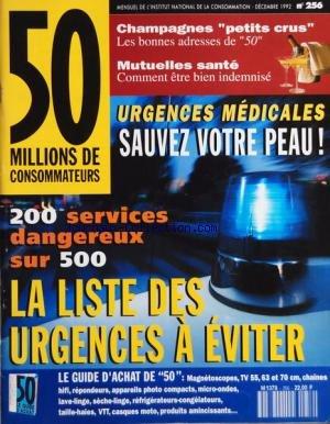 50 MILLIONS DE CONSOMMATEURS [No 256] du 01/12/1992 - URGENCES MEDICALES - SAUVEZ VOTRE PEAU - 200 SERVICES DANGEREUX SUR 500 - LA LISTE DES URGENCES A EVITER - CHAMPAGNES PETITS CRUS - MUTUELLES SANTE