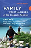 Family Walks and Hikes in the Canadian Rockies - Volume 1: Bragg Creek - Kananaskis - Bow Valley - Banff National Park