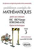 Problèmes corrigés de Mathématiques posés aux concours HEC, ESCP-Europe, ECRICOME, ESC - Option technologique - tome 3