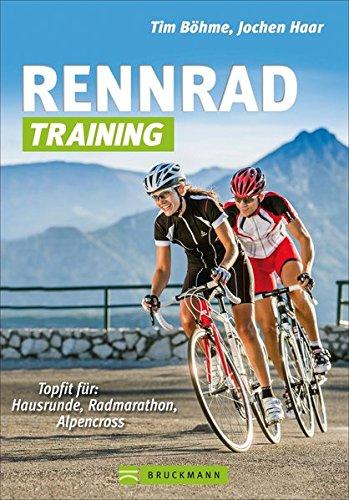 Preisvergleich Produktbild Rennrad-Training: Trainingskonzepte und Workouts für Grundlagentraining, Radmarathon- und Alpencross-Vorbereitung: Topfit für: Hausrunde, Radmarathon, Alpencross