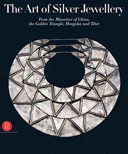 The Art of Silver Jewellery: From the Minorities of China, The Golden Triangle, Mongolia and Tibet -