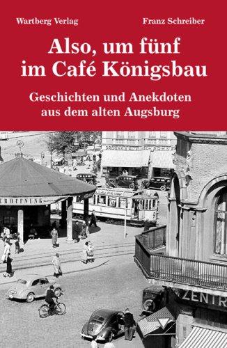Buchseite und Rezensionen zu 'Also, um fünf im Café Königsbau - Geschichten und Anekdoten aus dem alten Augsburg' von Franz Schreiber